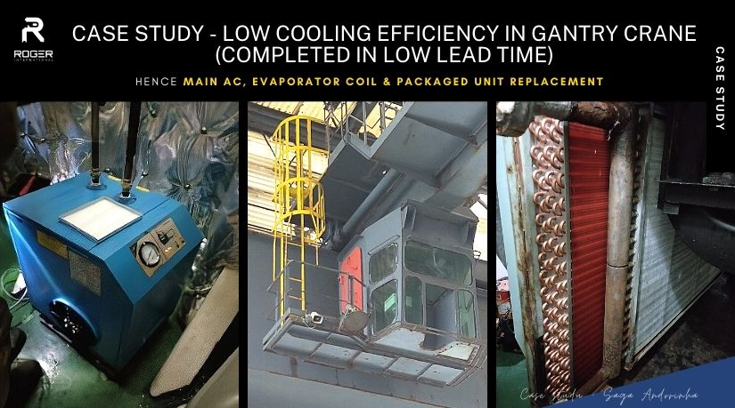Case Study - Low Cooling Efficiency in Gantry Crane, Hence AC Supply & Installation (Main AC, Evaporator Coil & Packaged Unit Replacement)